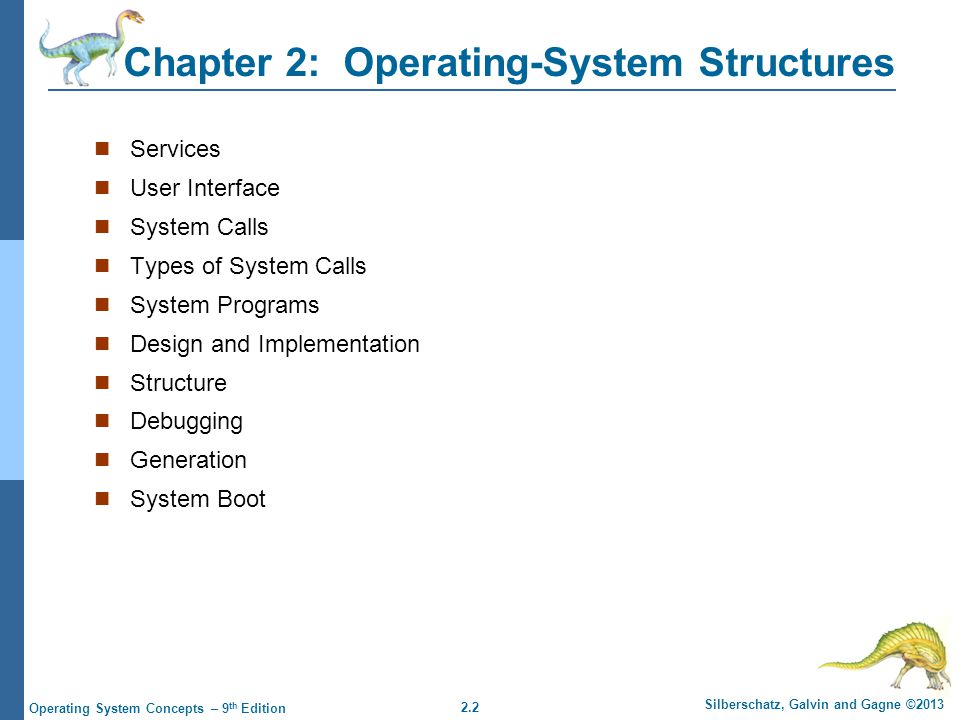 2.2 Silberschatz, Galvin and Gagne ©2013 Operating System Concepts – 9 th Edition Chapter 2: Operating-System Structures Services User Interface Syste