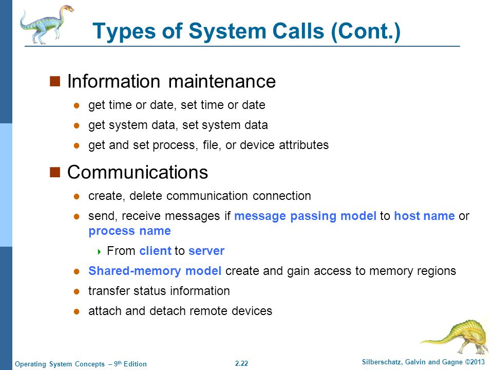 2.22 Silberschatz, Galvin and Gagne ©2013 Operating System Concepts – 9 th Edition Types of System Calls (Cont.) Information maintenance get time or d