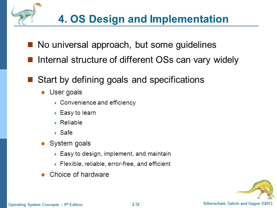 2.32 Silberschatz, Galvin and Gagne ©2013 Operating System Concepts – 9 th Edition 4. OS Design and Implementation No universal approach, but some gui