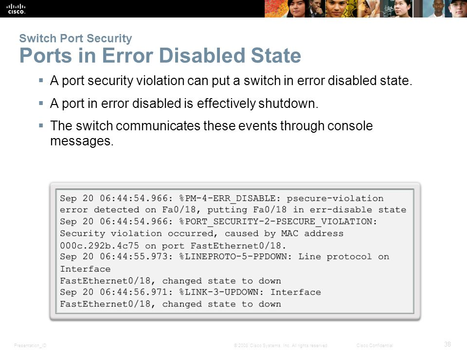 Presentation_ID 38 © 2008 Cisco Systems, Inc. All rights reserved.Cisco Confidential Switch Port Security Ports in Error Disabled State  A port secur