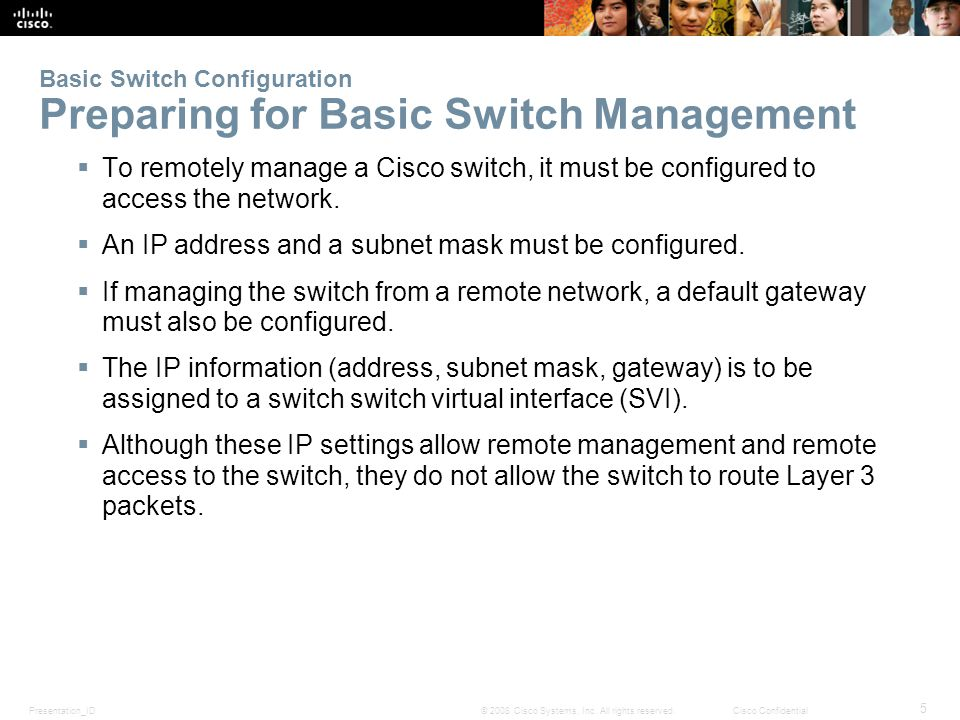 Presentation_ID 5 © 2008 Cisco Systems, Inc. All rights reserved.Cisco Confidential Basic Switch Configuration Preparing for Basic Switch Management 