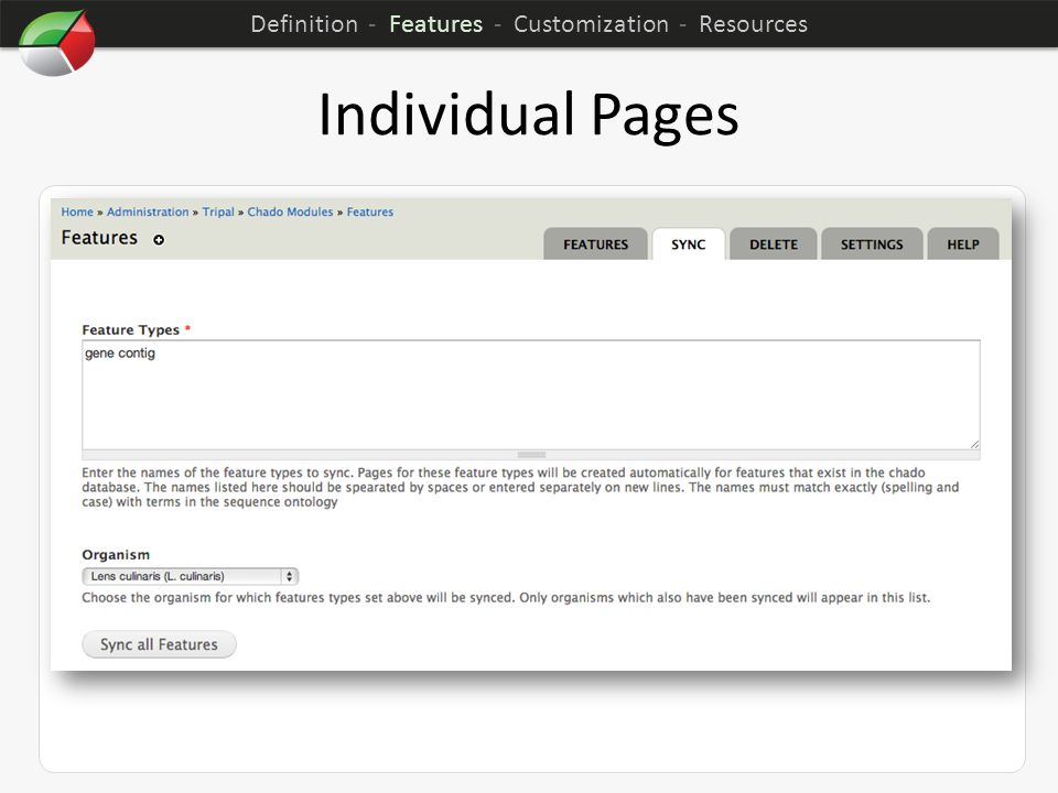 Individual Pages Tripal creates pages for Organisms, Features, Stocks, etc. Indicate which Types or Organisms Pages should be created for in Sync Sett