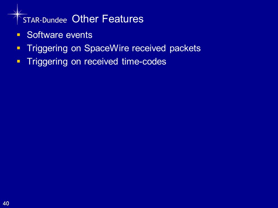 Other Features  Software events  Triggering on SpaceWire received packets  Triggering on received time-codes 40