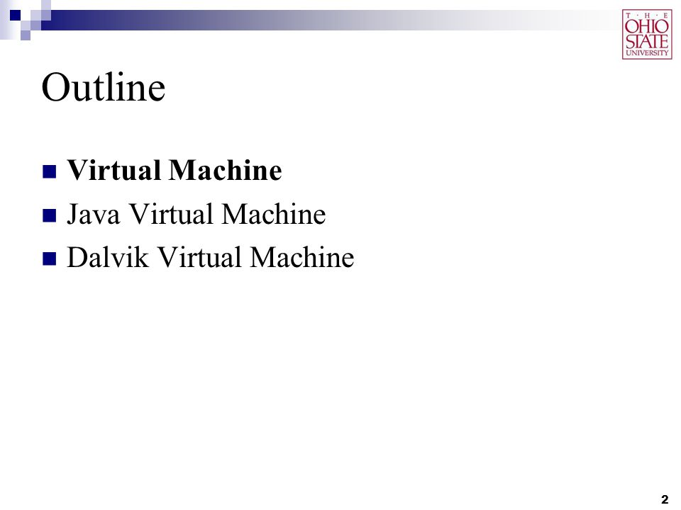 Outline Virtual Machine Java Virtual Machine Dalvik Virtual Machine 2
