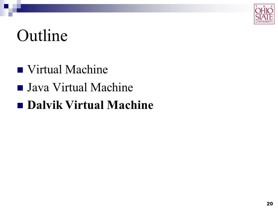 Outline Virtual Machine Java Virtual Machine Dalvik Virtual Machine 20