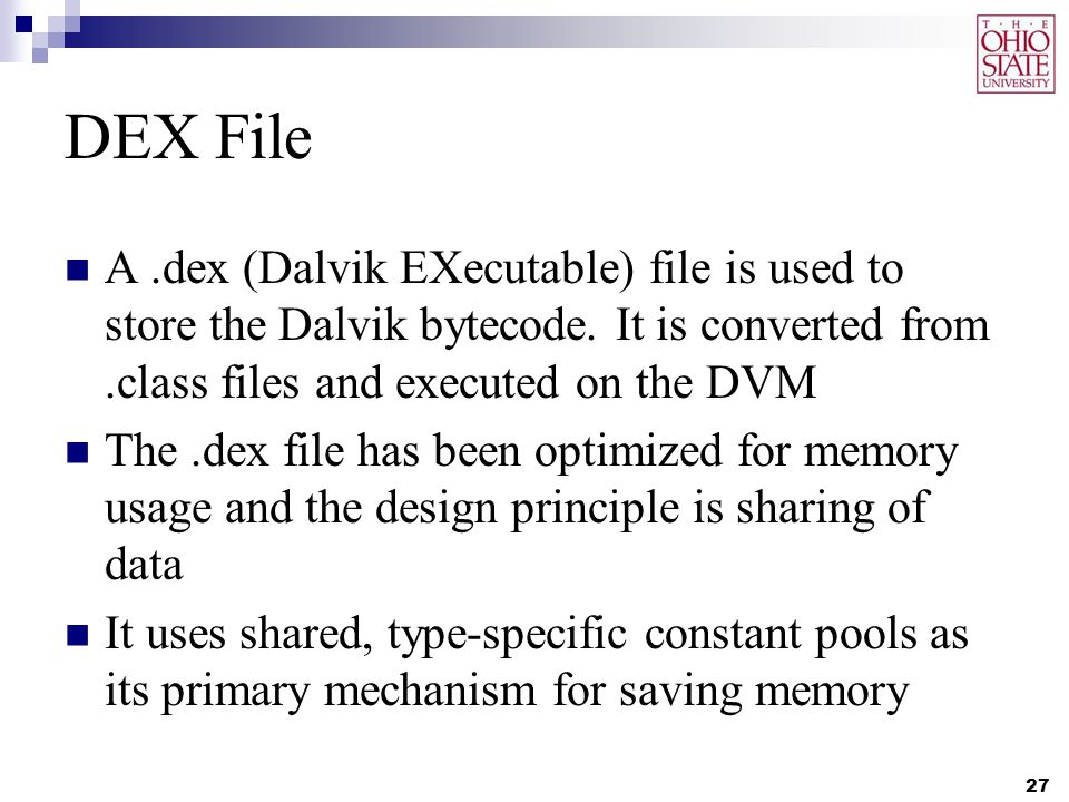 DEX File A.dex (Dalvik EXecutable) file is used to store the Dalvik bytecode.