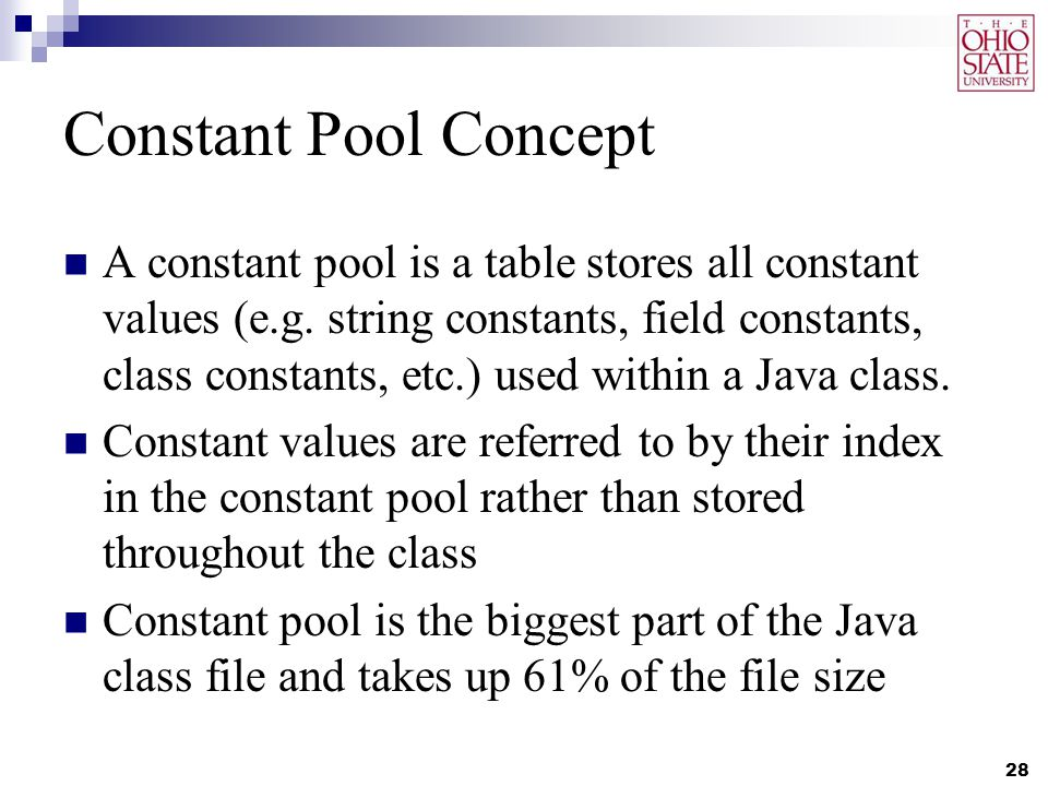 Constant Pool Concept A constant pool is a table stores all constant values (e.g.