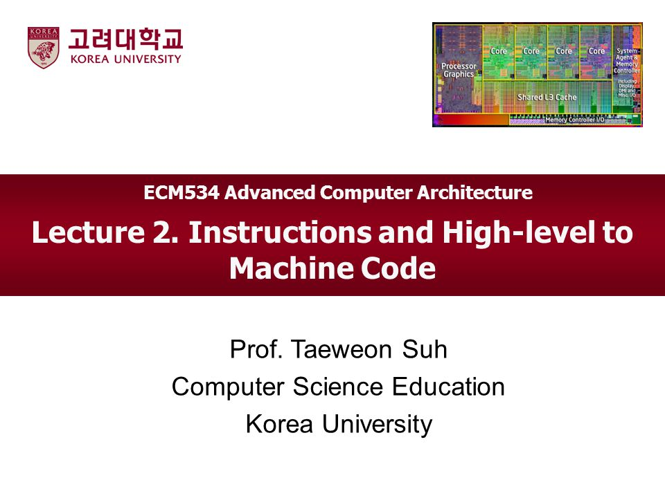 Lecture 2. Instructions and High-level to Machine Code Prof.