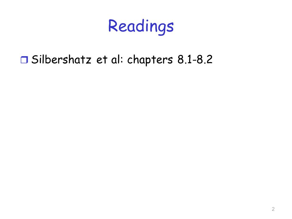 Readings r Silbershatz et al: chapters 8.1-8.2 2