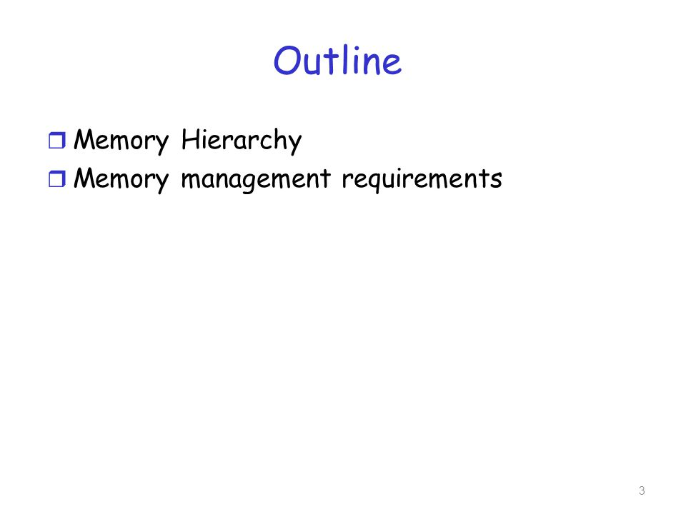 Outline r Memory Hierarchy r Memory management requirements 3