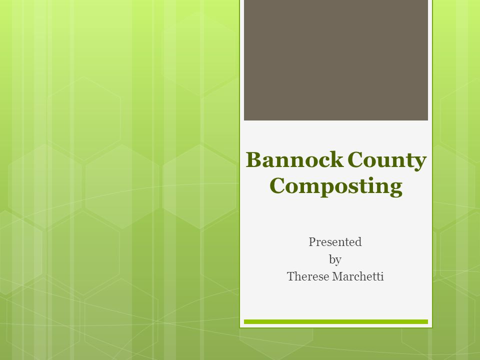 Bannock County Composting Presented by Therese Marchetti
