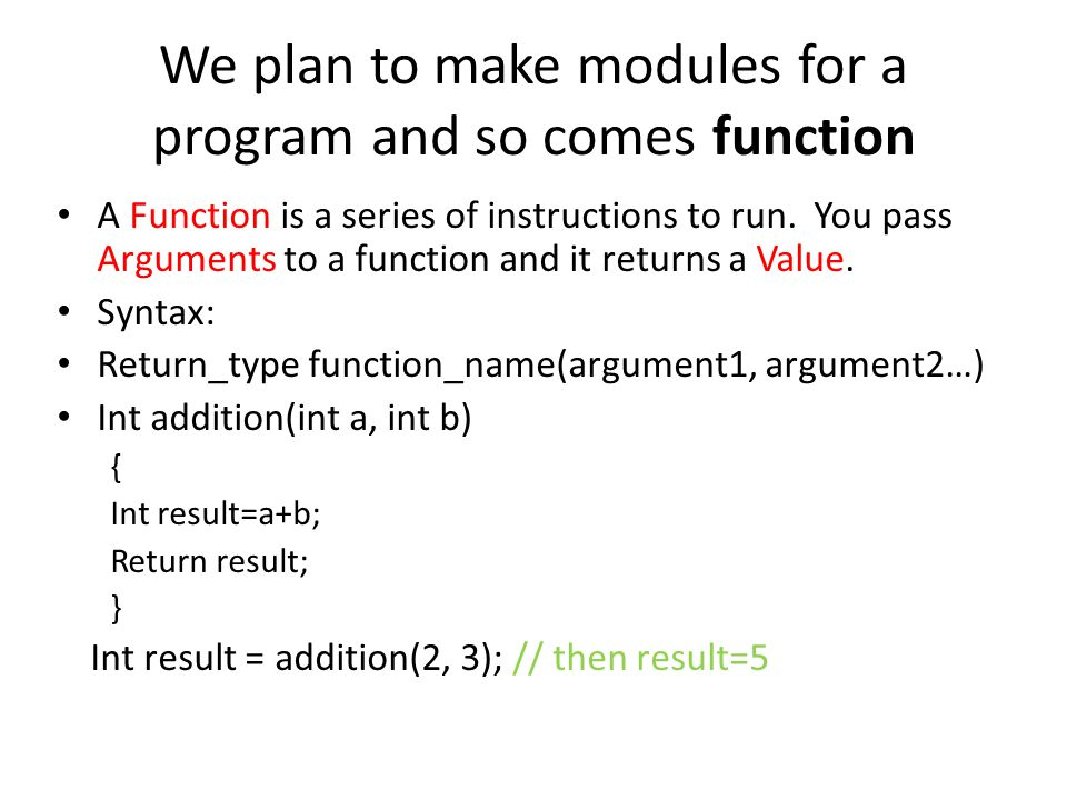 We plan to make modules for a program and so comes function A Function is a series of instructions to run.
