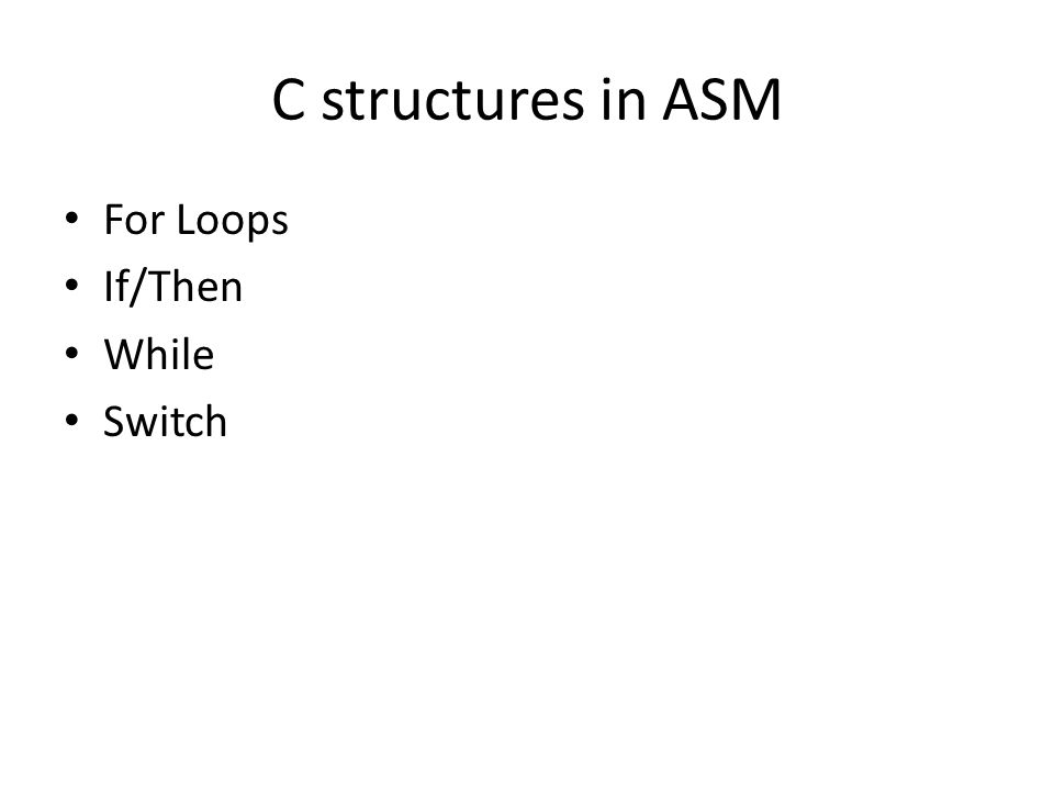 C structures in ASM For Loops If/Then While Switch