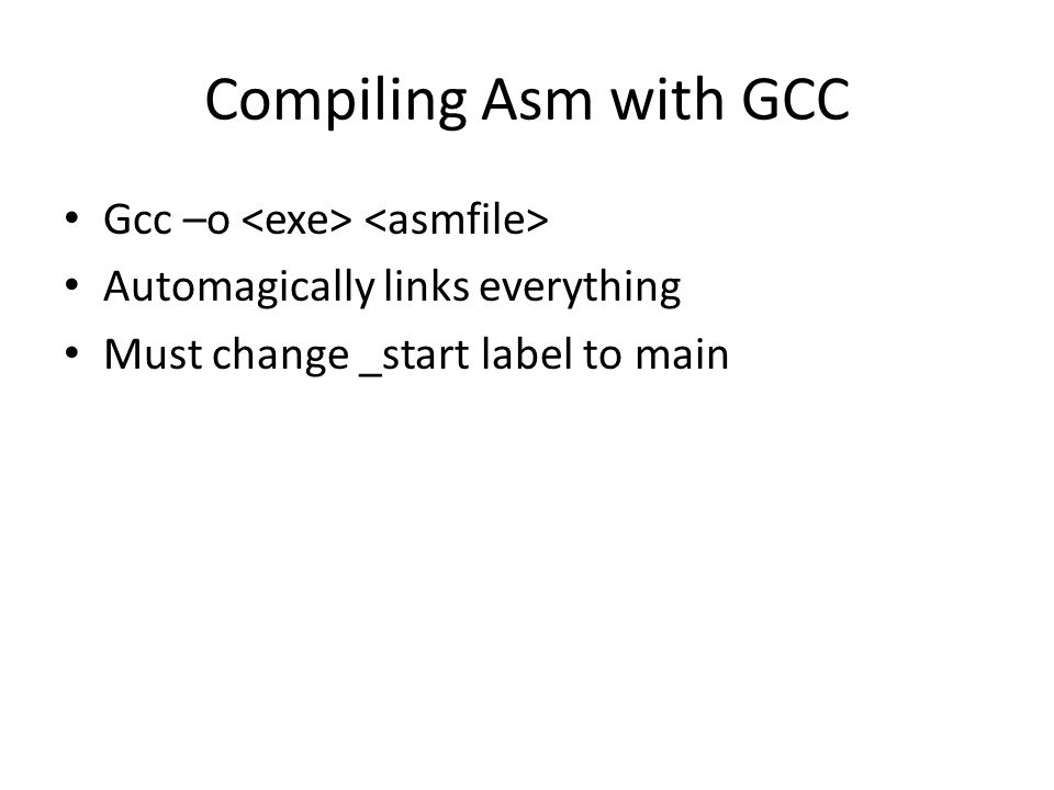 Compiling Asm with GCC Gcc –o Automagically links everything Must change _start label to main