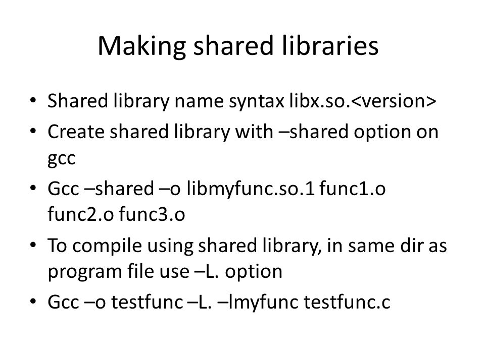 Making shared libraries Shared library name syntax libx.so.