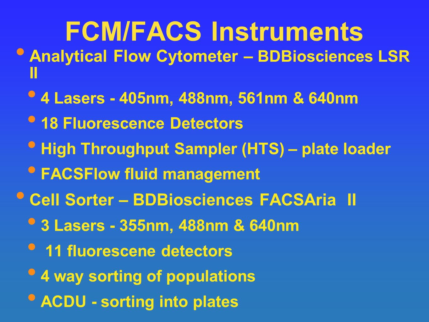 FCM/FACS Instruments Analytical Flow Cytometer – BDBiosciences LSR II 4 Lasers - 405nm, 488nm, 561nm & 640nm 18 Fluorescence Detectors High Throughput