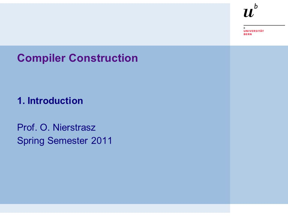 Compiler Construction 1. Introduction Prof. O. Nierstrasz Spring Semester 2011