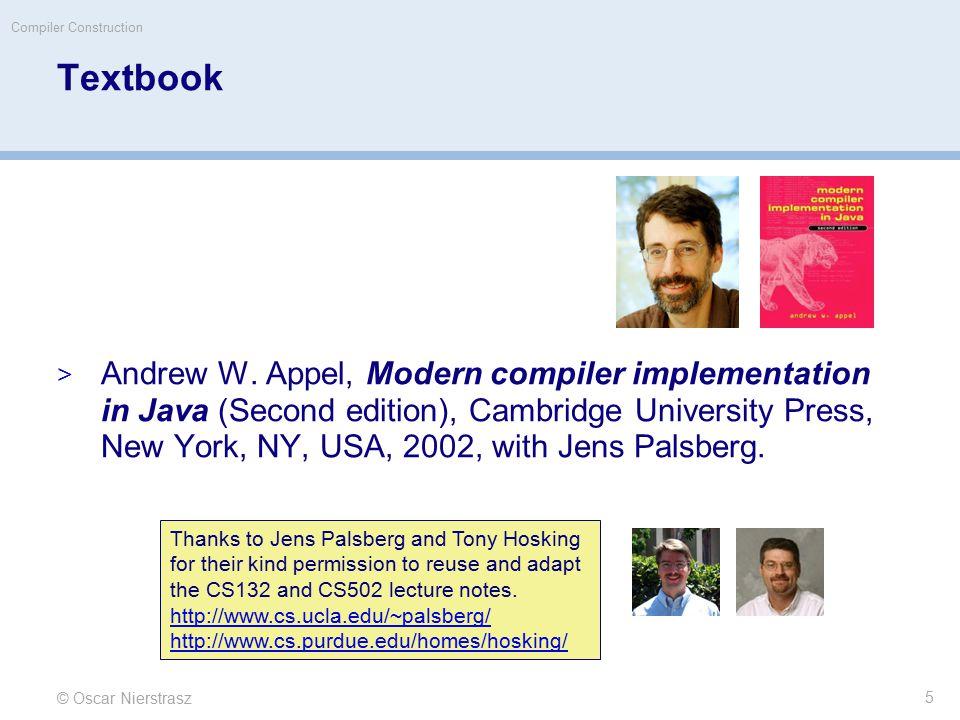 © Oscar Nierstrasz Compiler Construction Textbook  Andrew W. Appel, Modern compiler implementation in Java (Second edition), Cambridge University Pre