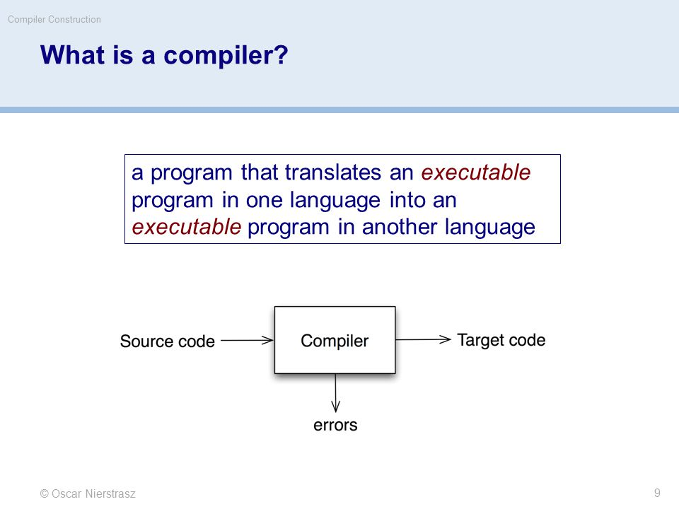 © Oscar Nierstrasz Compiler Construction What is a compiler.