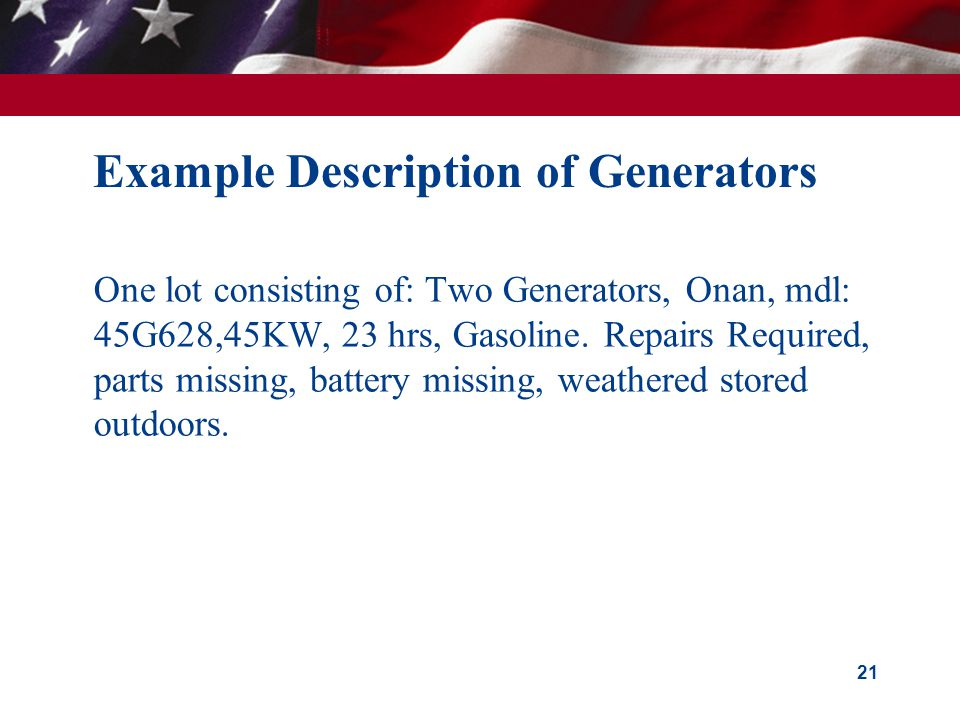 Example Description of Generators One lot consisting of: Two Generators, Onan, mdl: 45G628,45KW, 23 hrs, Gasoline.