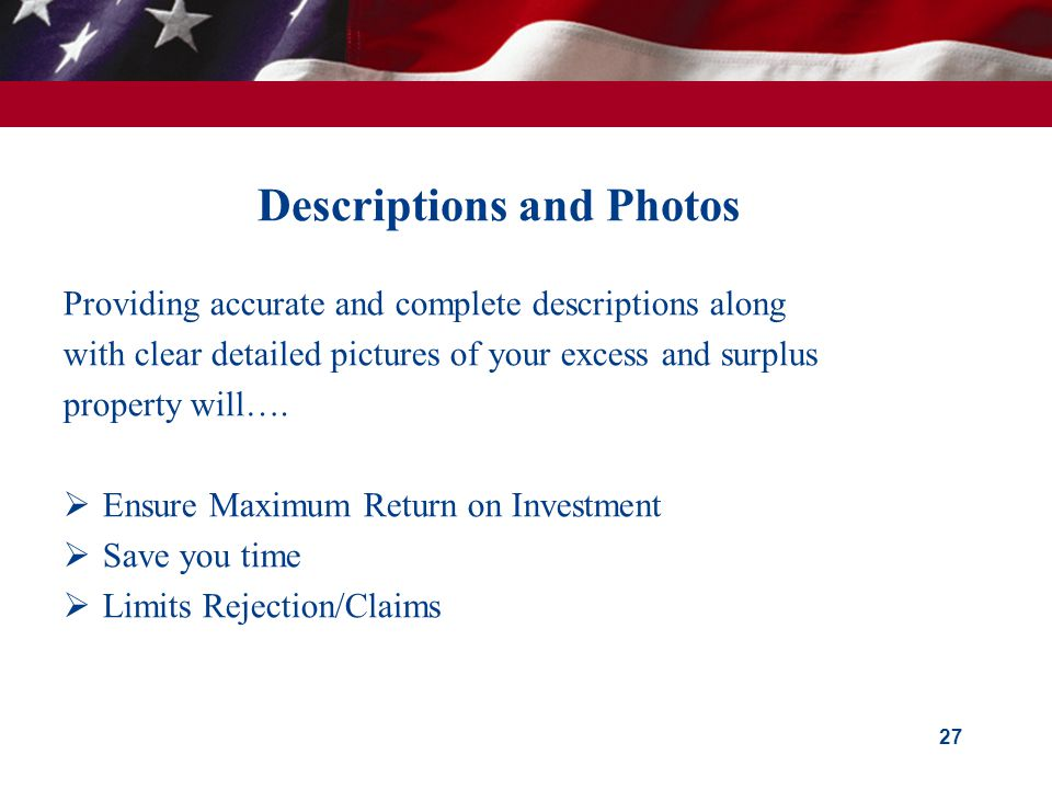 Descriptions and Photos Providing accurate and complete descriptions along with clear detailed pictures of your excess and surplus property will….