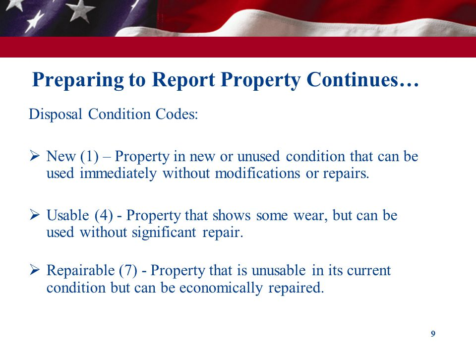 Preparing to Report Property Continues… Disposal Condition Codes:  New (1) – Property in new or unused condition that can be used immediately without modifications or repairs.