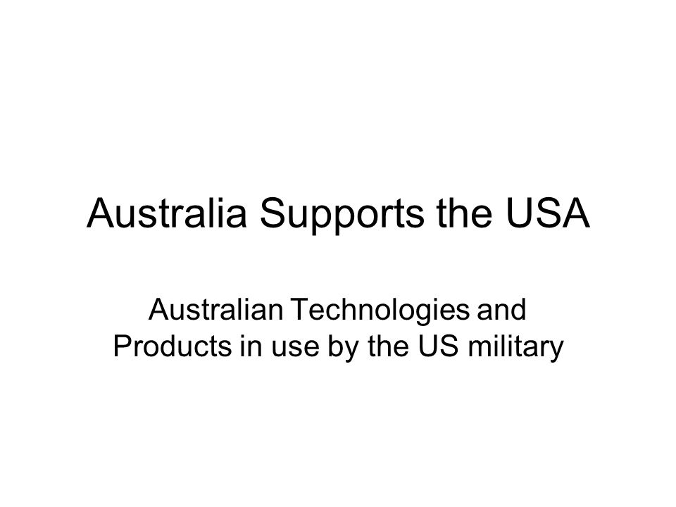Australia Supports the USA Australian Technologies and Products in use by the US military