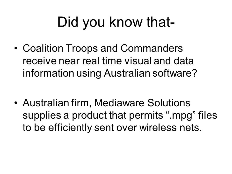 Did you know that- Coalition Troops and Commanders receive near real time visual and data information using Australian software.
