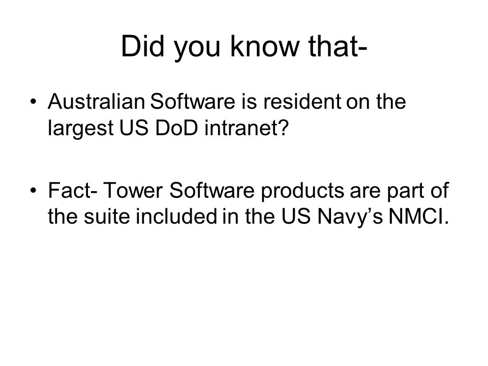 Did you know that- Australian Software is resident on the largest US DoD intranet.