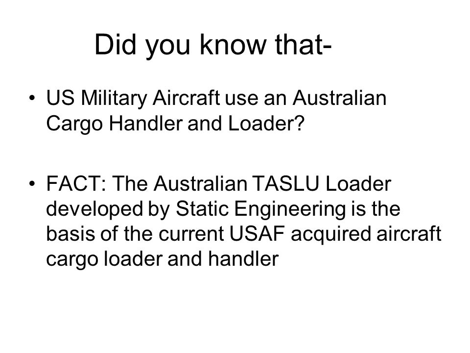 Did you know that- US Military Aircraft use an Australian Cargo Handler and Loader.