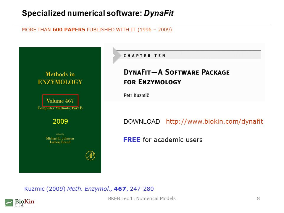 BKEB Lec 1: Numerical Models8 Specialized numerical software: DynaFit MORE THAN 600 PAPERS PUBLISHED WITH IT (1996 – 2009) http://www.biokin.com/dynafit DOWNLOAD Kuzmic (2009) Meth.