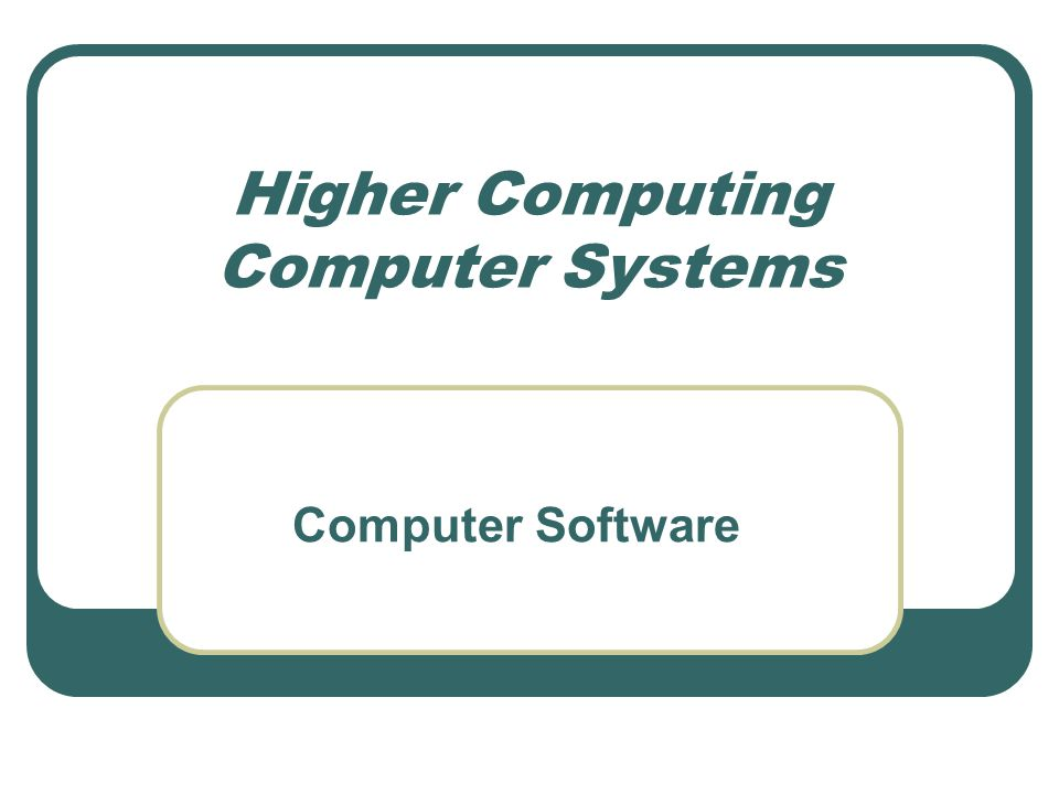 Higher Computing Computer Systems Computer Software