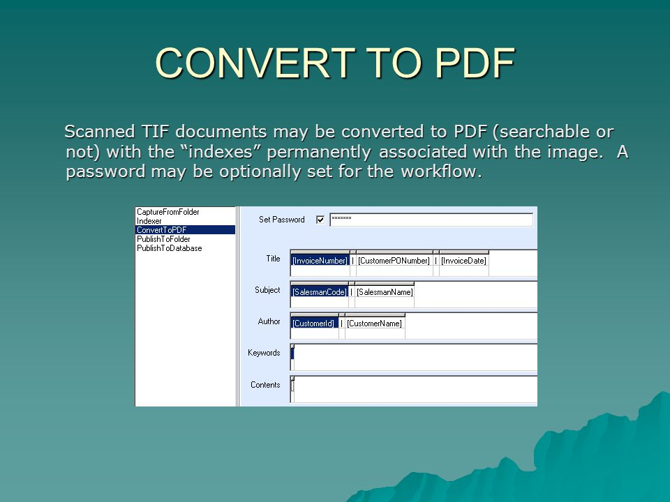 CONVERT TO PDF Scanned TIF documents may be converted to PDF (searchable or not) with the indexes permanently associated with the image.
