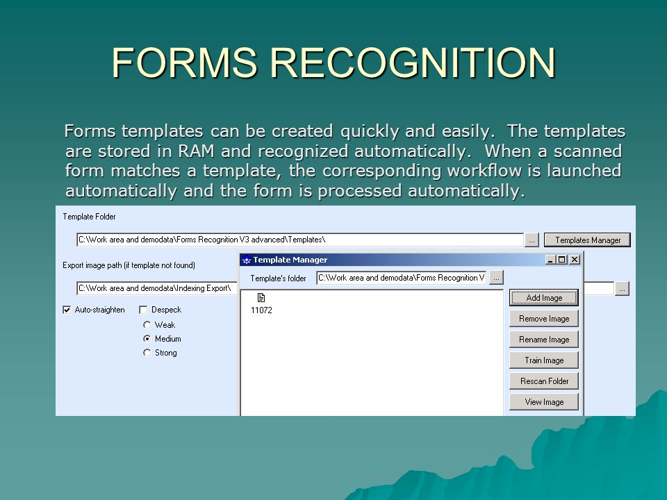FORMS RECOGNITION Forms templates can be created quickly and easily.