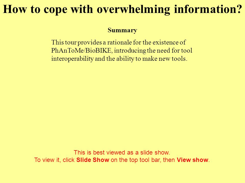 How to cope with overwhelming information. Click to start This is best viewed as a slide show.