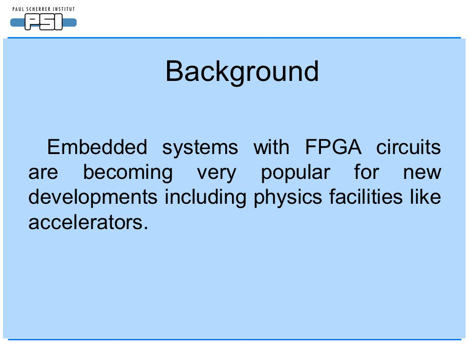 Embedded systems with FPGA circuits are becoming very popular for new developments including physics facilities like accelerators.