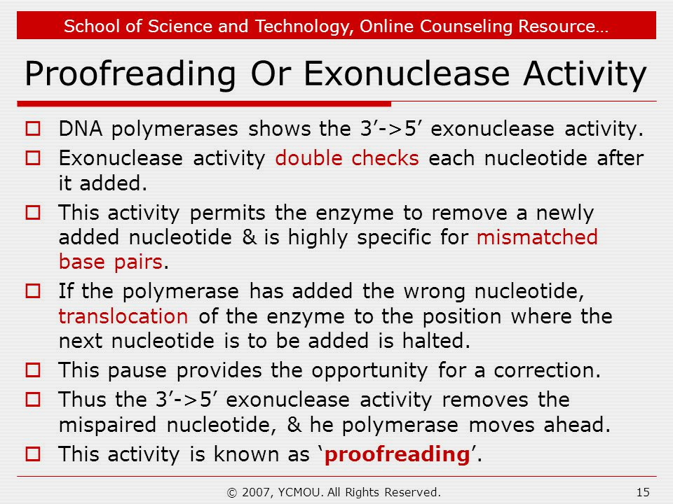 School of Science and Technology, Online Counseling Resource… Proofreading Or Exonuclease Activity  DNA polymerases shows the 3'->5' exonuclease activity.