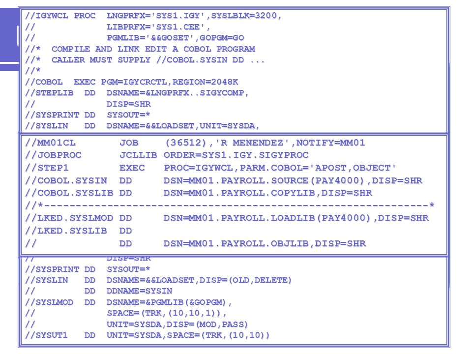 © 2002 - Mike Murach & Associates, 2007 - HCC, IBM9 Procedure Samples An IBM compile-only proc for COBOL JCL to invoke this procedure //IGYWC PROC LNGPRFX= SYS1.IGY ,SYSLBLK=3200 //* COMPILE A COBOL PROGRAM //* CALLER MUST SUPPLY //COBOL.SYSIN DD...