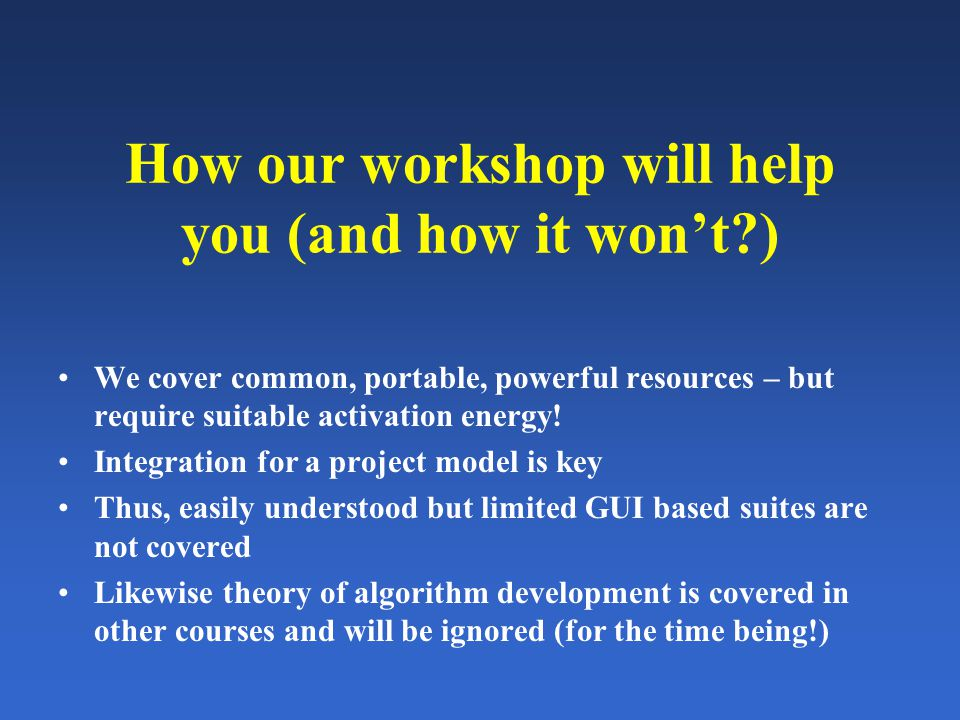 How our workshop will help you (and how it won't?) We cover common, portable, powerful resources – but require suitable activation energy.