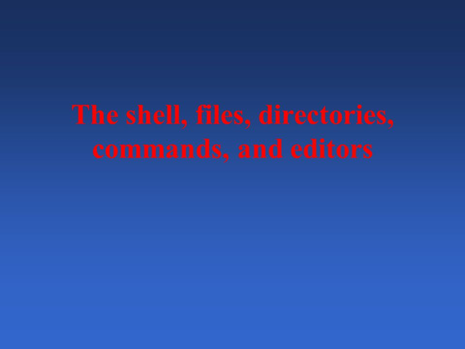 The shell, files, directories, commands, and editors