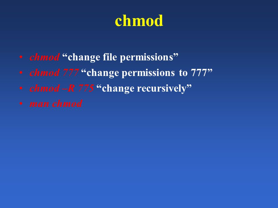 chmod chmod change file permissions chmod 777 change permissions to 777 chmod –R 775 change recursively man chmod