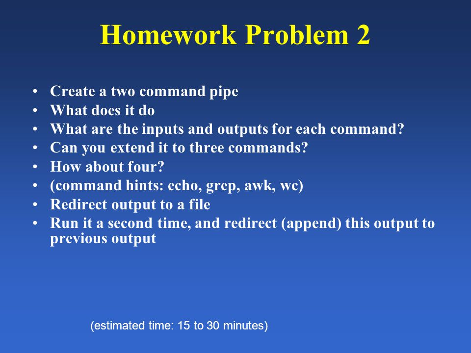 Homework Problem 2 Create a two command pipe What does it do What are the inputs and outputs for each command.