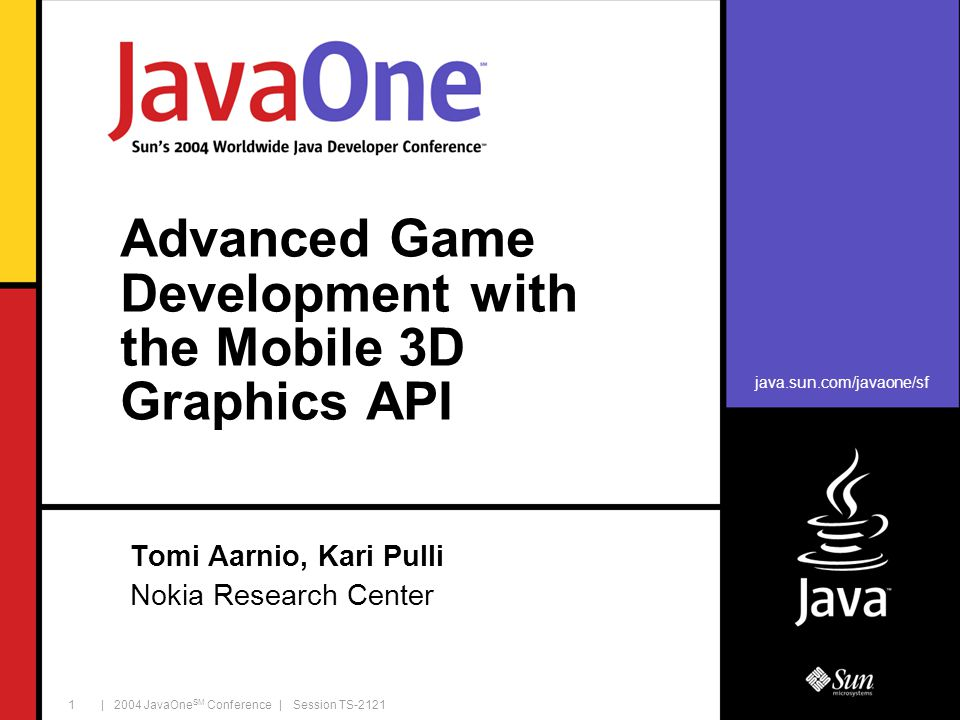 | 2004 JavaOne SM Conference | Session TS-2121 2 Gain an insight to the Mobile 3D Graphics API and take your games to the next level