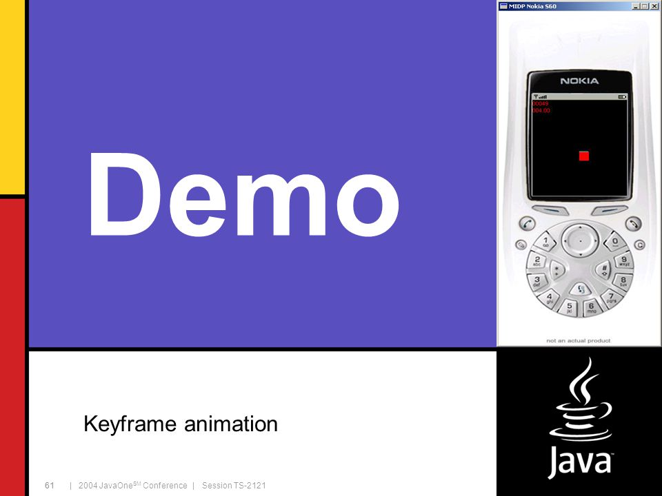 | 2004 JavaOne SM Conference | Session TS-2121 61 Demo Keyframe animation 61