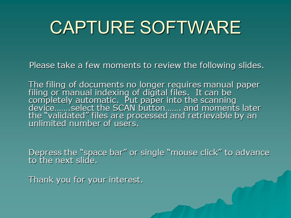 CAPTURE SOFTWARE Please take a few moments to review the following slides.