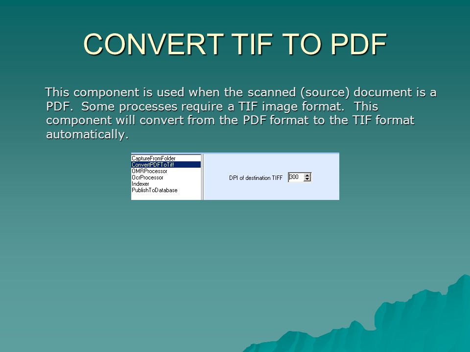 CONVERT TIF TO PDF This component is used when the scanned (source) document is a PDF.