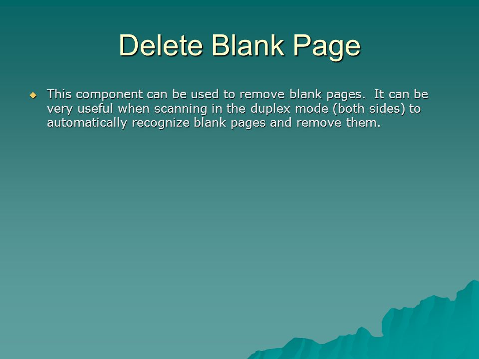 Delete Blank Page  This component can be used to remove blank pages.