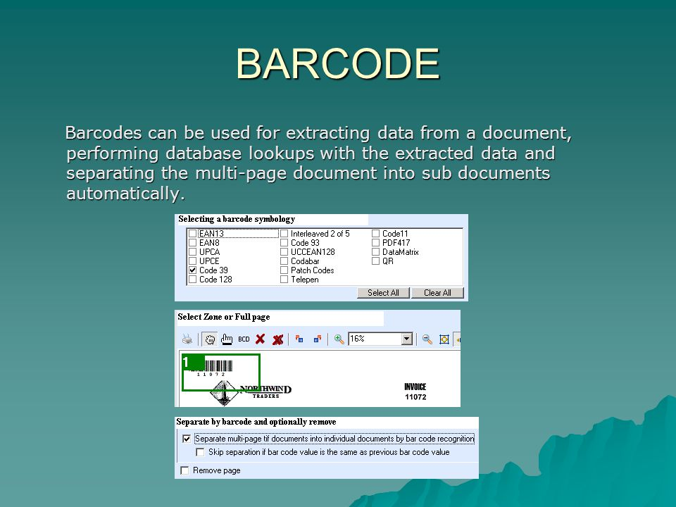 BARCODE Barcodes can be used for extracting data from a document, performing database lookups with the extracted data and separating the multi-page document into sub documents automatically.