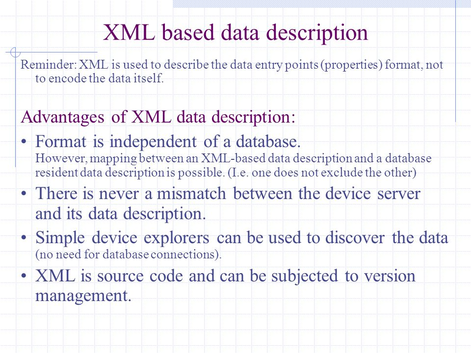 XML based data description Reminder: XML is used to describe the data entry points (properties) format, not to encode the data itself.
