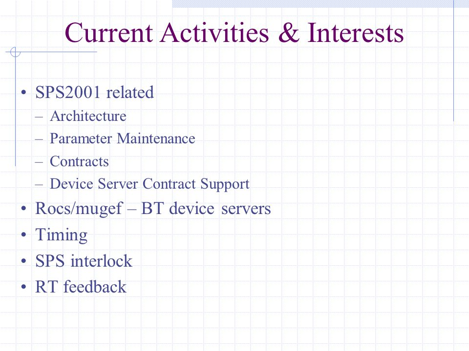 Current Activities & Interests SPS2001 related –Architecture –Parameter Maintenance –Contracts –Device Server Contract Support Rocs/mugef – BT device servers Timing SPS interlock RT feedback